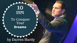 10 Steps to Conquer Your Dreams by Darren Hardy (A Review) [Blog]
