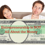 Entrepreneurship is Not All About the Money