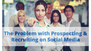 The Problem with Prospecting & Recruiting on Social Media