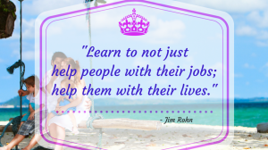 Jim Rohn's Quote – Learn to Help People with their Lives