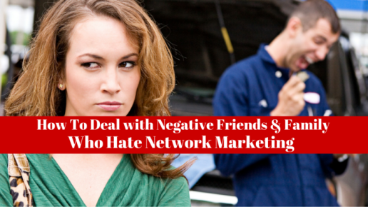How To Deal with Negative Friends & Family Who Hate Network Marketing